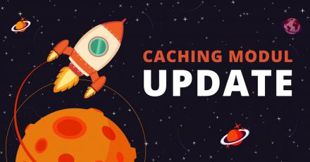 Neue Version des Caching-Moduls
